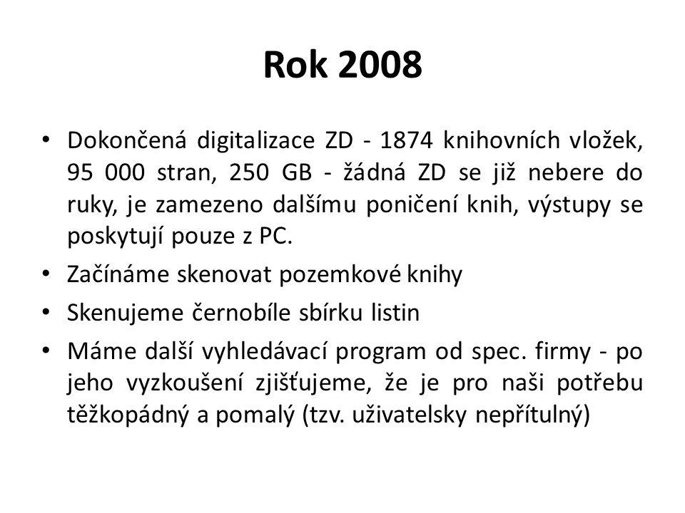 Rok 2009 Je naskenováno k 31.12.2009: – 14600 knihovních vložek pozemkových knih - 92600 stran – 145 GB (21 katastrálních území) – 41600 vícestránkových souborů s kopiemi ze sbírky listin – 56 GB (8 ročníků) – Zhotovený rejstřík vlastníků k ZD – Zadáváme do PC rejstříky parcel 53 k.ú.