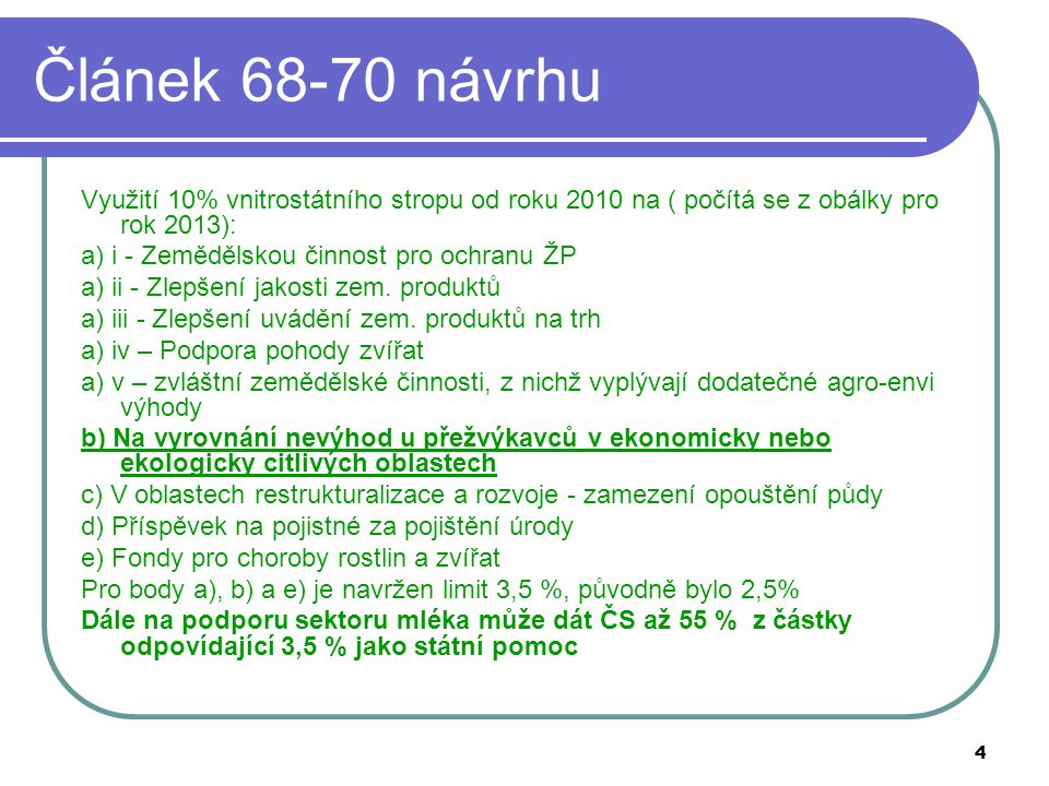 4 Článek 68-70 návrhu Využití 10% vnitrostátního stropu od roku 2010 na ( počítá se z obálky pro rok 2013): a) i - Zemědělskou činnost pro ochranu ŽP a) ii - Zlepšení jakosti zem.
