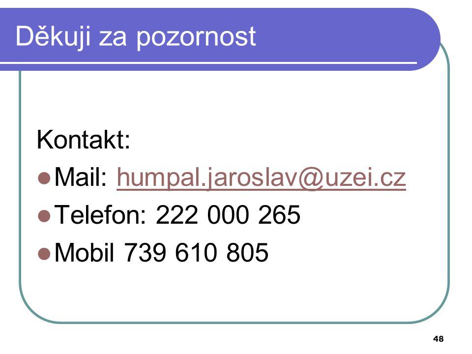 48 Děkuji za pozornost Kontakt:  Mail: humpal.jaroslav@uzei.czhumpal.jaroslav@uzei.cz  Telefon: 222 000 265  Mobil 739 610 805