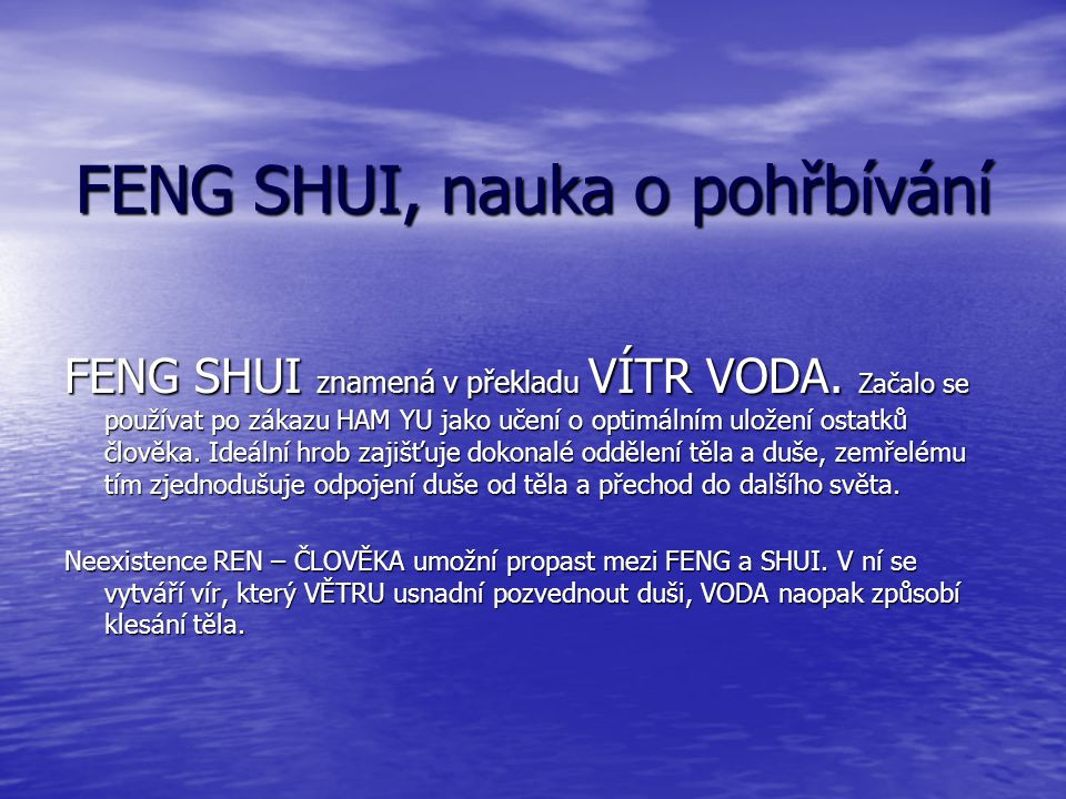 FENG SHUI, nauka o pohřbívání FENG SHUI znamená v překladu VÍTR VODA.