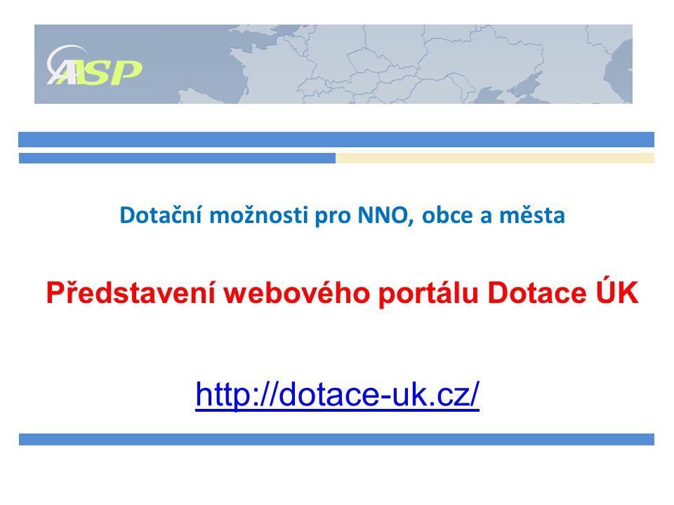 Dotační možnosti pro NNO, obce a města Představení webového portálu Dotace ÚK http://dotace-uk.cz/