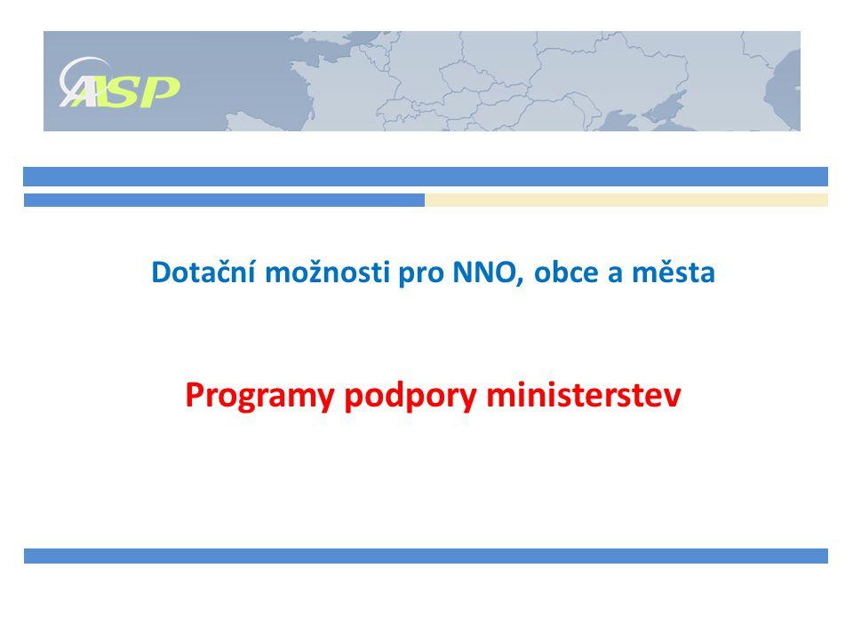 Dotační možnosti pro NNO, obce a města Programy podpory ministerstev