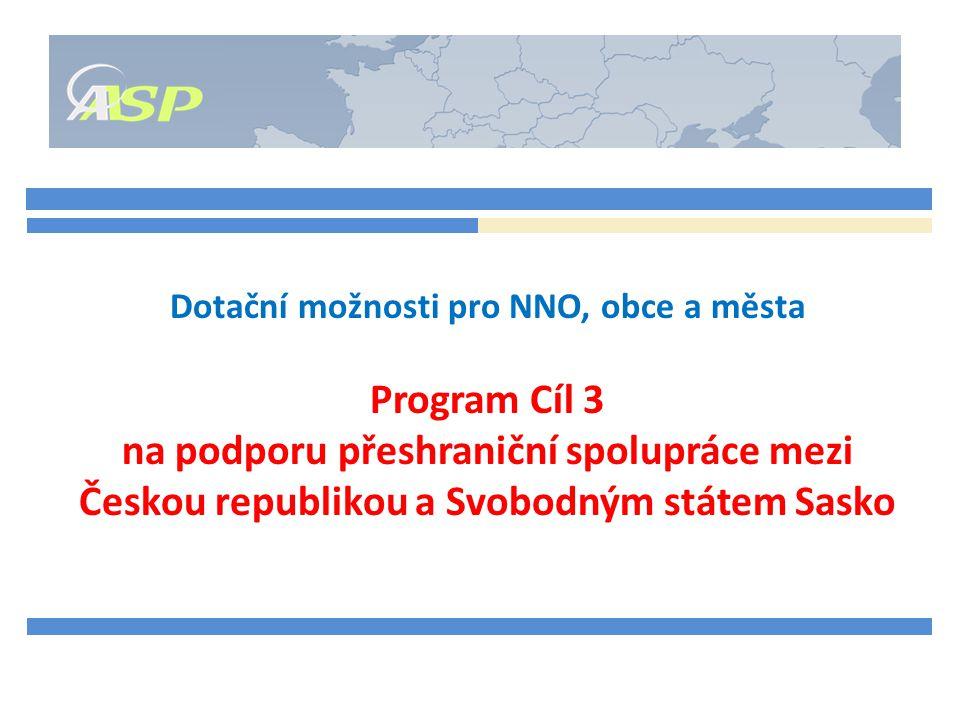 Dotační možnosti pro NNO, obce a města Program Cíl 3 na podporu přeshraniční spolupráce mezi Českou republikou a Svobodným státem Sasko