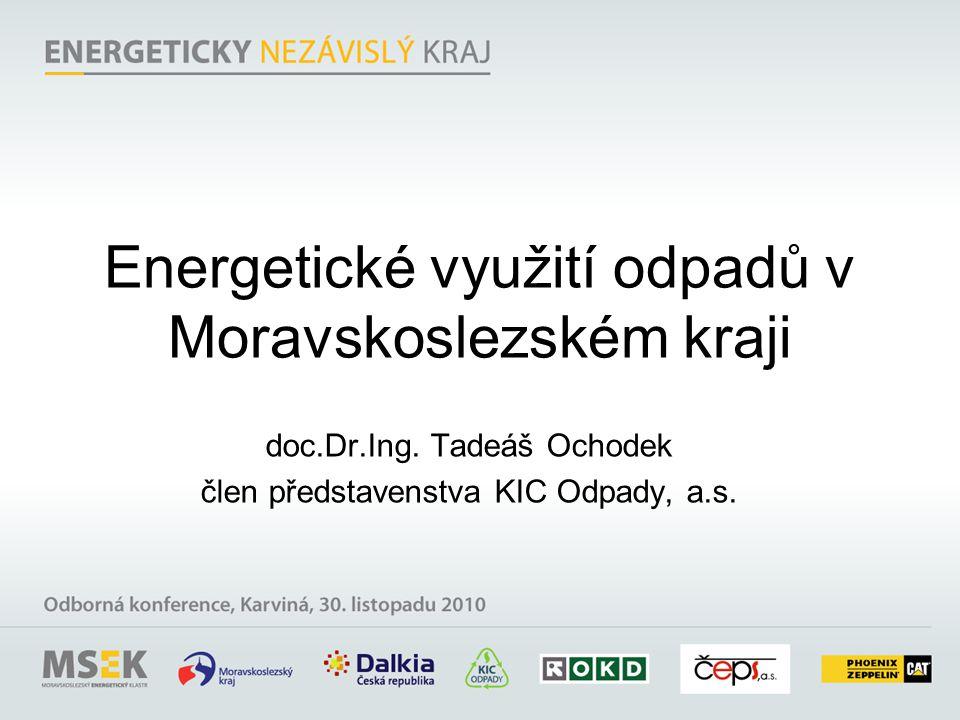Energetické využití odpadů v Moravskoslezském kraji doc.Dr.Ing. Tadeáš Ochodek člen představenstva KIC Odpady, a.s.