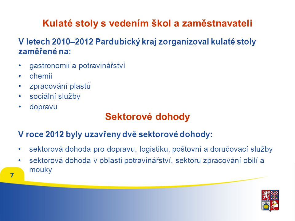 Kulaté stoly s vedením škol a zaměstnavateli •gastronomii a potravinářství •chemii •zpracování plastů •sociální služby •dopravu 7 V letech 2010–2012 P