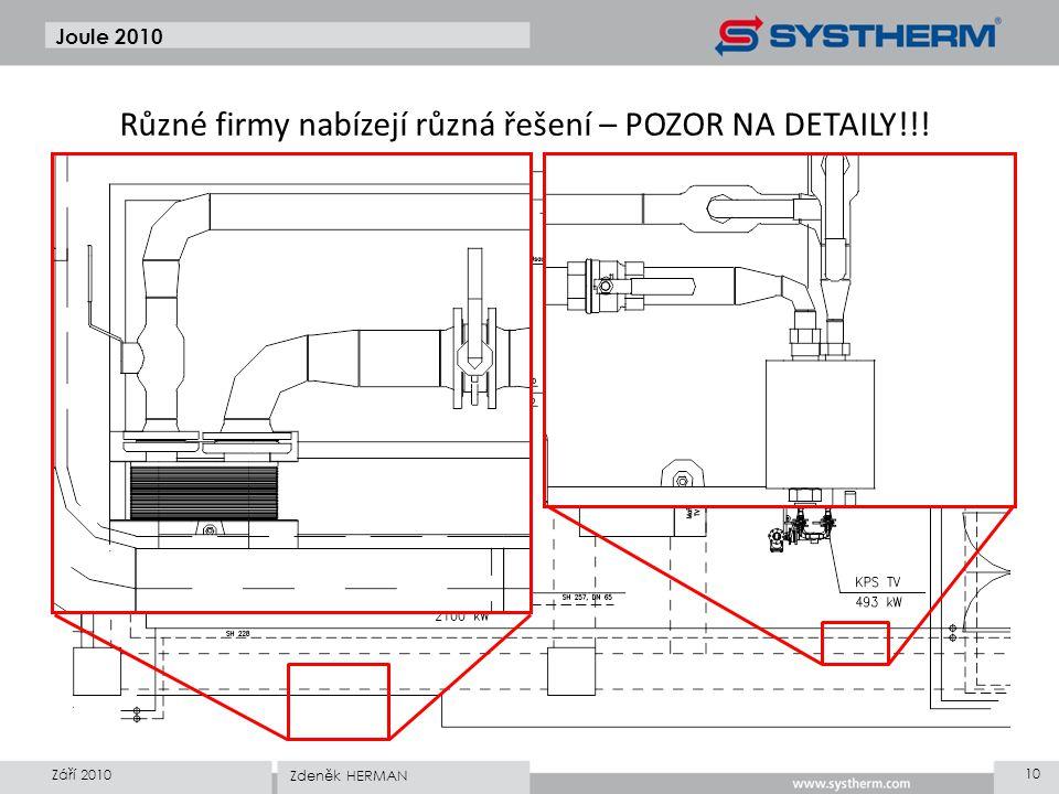 Joule 2010 Září 2010 10 Zdeněk HERMAN Různé firmy nabízejí různá řešení – POZOR NA DETAILY!!!