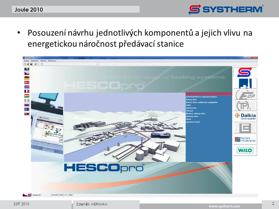 Joule 2010 • Posouzení návrhu jednotlivých komponentů a jejich vlivu na energetickou náročnost předávací stanice Září 2010 2 Zdeněk HERMAN