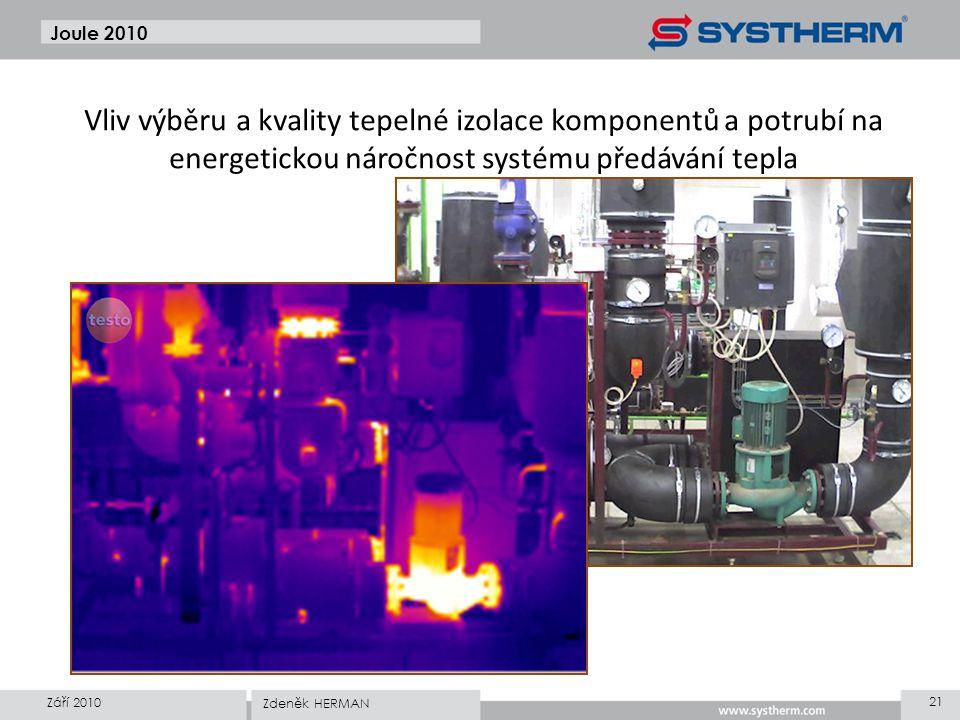 Joule 2010 Září 2010 21 Zdeněk HERMAN Vliv výběru a kvality tepelné izolace komponentů a potrubí na energetickou náročnost systému předávání tepla