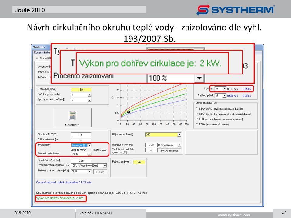 Joule 2010 Září 2010 27 Zdeněk HERMAN Návrh cirkulačního okruhu teplé vody - zaizolováno dle vyhl. 193/2007 Sb.