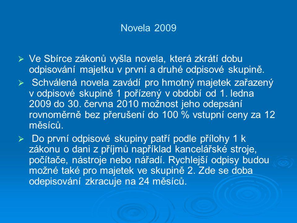 Novela 2009   Ve Sbírce zákonů vyšla novela, která zkrátí dobu odpisování majetku v první a druhé odpisové skupině.   Schválená novela zavádí pro
