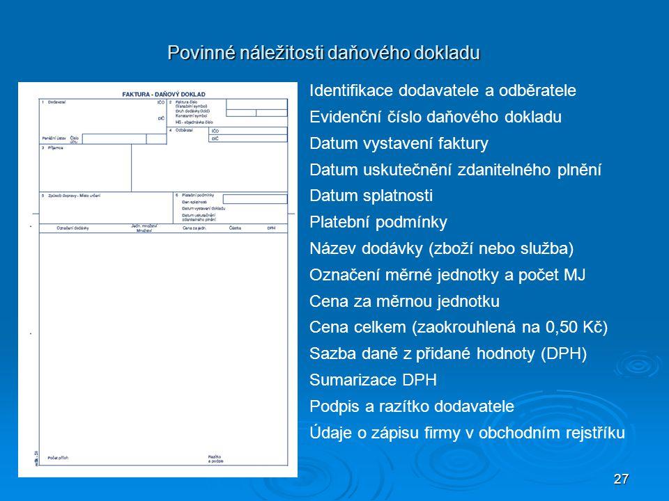 27 Povinné náležitosti daňového dokladu Identifikace dodavatele a odběratele Evidenční číslo daňového dokladu Datum vystavení faktury Datum uskutečněn