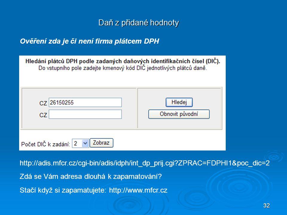 32 Daň z přidané hodnoty Ověření zda je či není firma plátcem DPH http://adis.mfcr.cz/cgi-bin/adis/idph/int_dp_prij.cgi?ZPRAC=FDPHI1&poc_dic=2 Zdá se