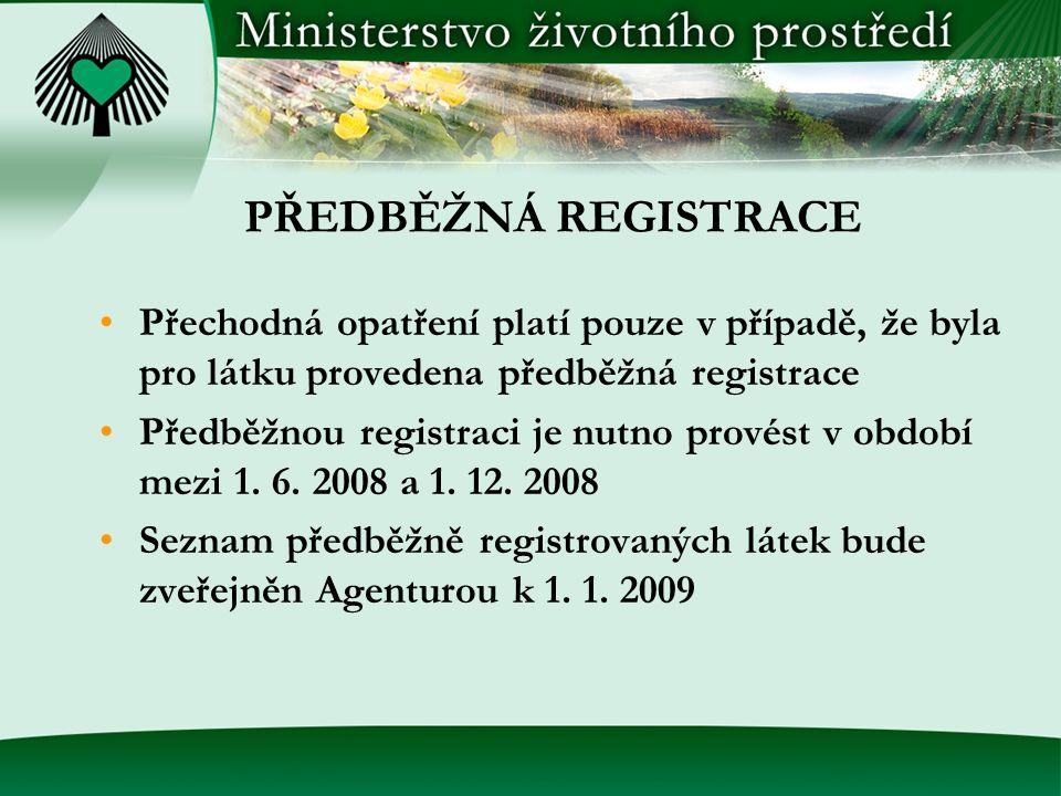 PŘEDBĚŽNÁ REGISTRACE •Přechodná opatření platí pouze v případě, že byla pro látku provedena předběžná registrace •Předběžnou registraci je nutno provést v období mezi 1.