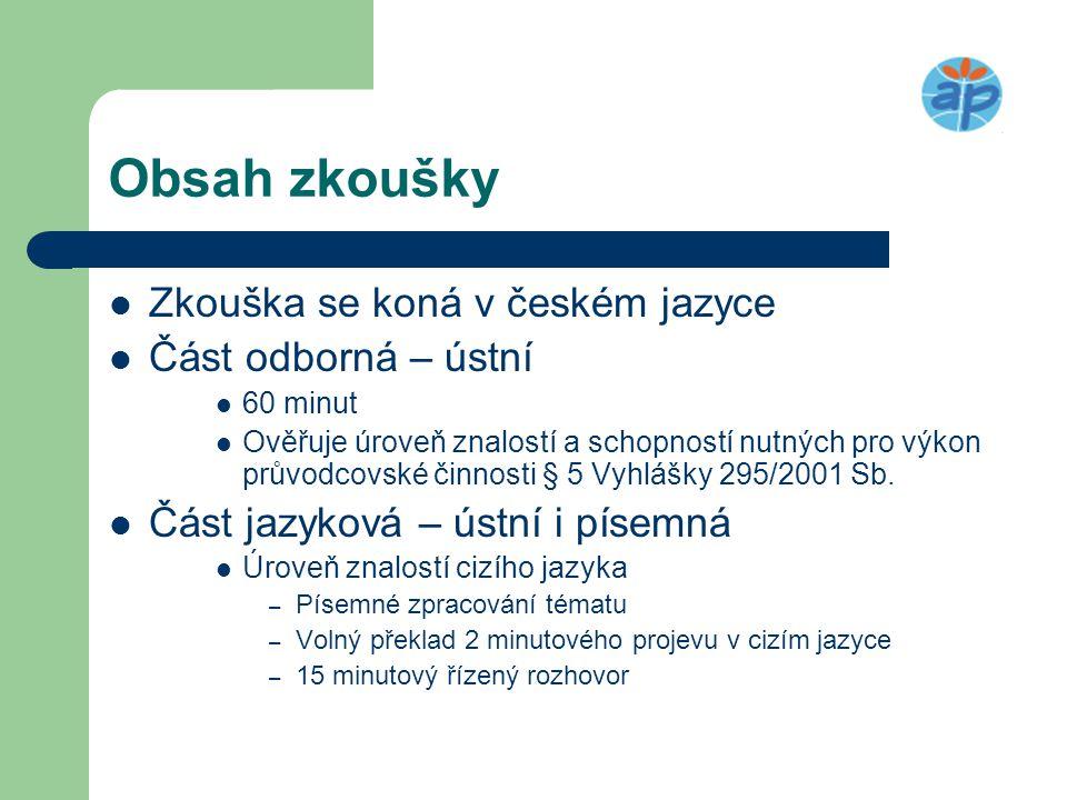 Obsah zkoušky  Zkouška se koná v českém jazyce  Část odborná – ústní  60 minut  Ověřuje úroveň znalostí a schopností nutných pro výkon průvodcovsk