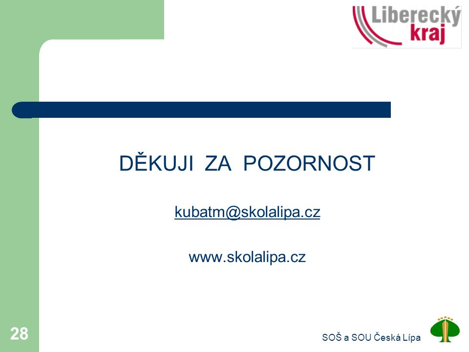 SOŠ a SOU Česká Lípa 28 DĚKUJI ZA POZORNOST kubatm@skolalipa.cz www.skolalipa.cz