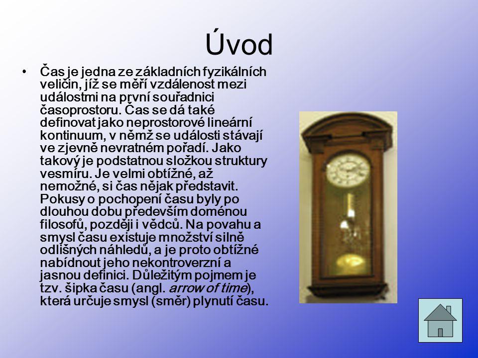 Úvod •Čas je jedna ze základních fyzikálních veličin, jíž se měří vzdálenost mezi událostmi na první souřadnici časoprostoru. Čas se dá také definovat