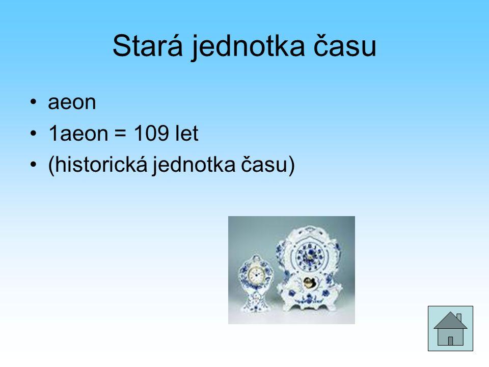 Stará jednotka času •aeon •1aeon = 109 let •(historická jednotka času)