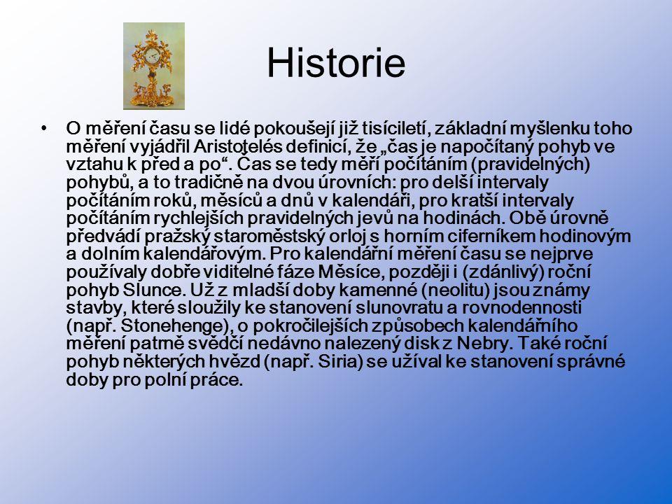 """Historie •O měření času se lidé pokoušejí již tisíciletí, základní myšlenku toho měření vyjádřil Aristotelés definicí, že """"čas je napočítaný pohyb ve"""