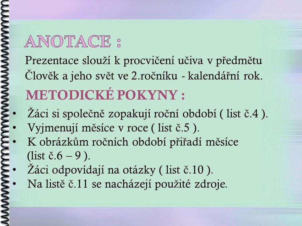 DATUM VYTVO Ř ENÍ : 13.3.2012 KLÍ Č OVÁ SLOVA : rok, ro č ní období, m ě síce.