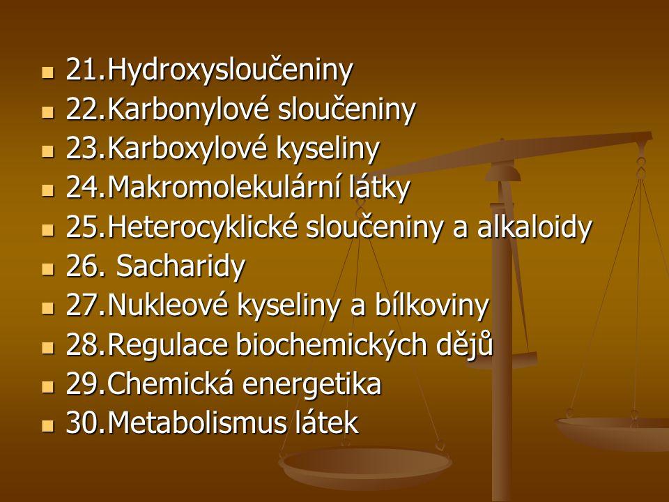  21.Hydroxysloučeniny  22.Karbonylové sloučeniny  23.Karboxylové kyseliny  24.Makromolekulární látky  25.Heterocyklické sloučeniny a alkaloidy 