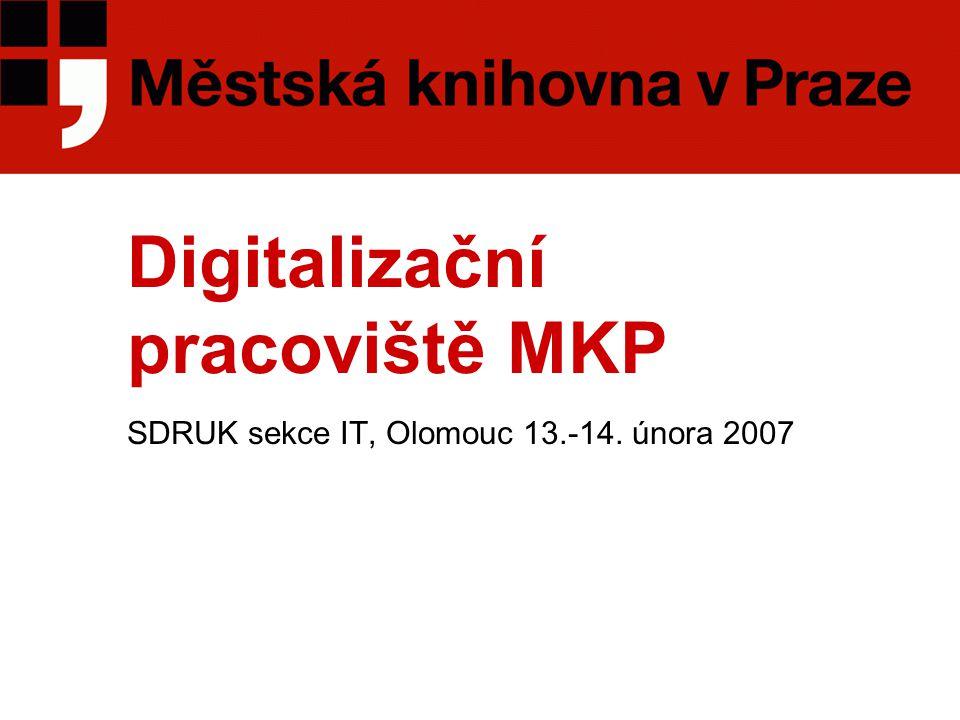 Digitalizační pracoviště MKP SDRUK sekce IT, Olomouc 13.-14. února 2007