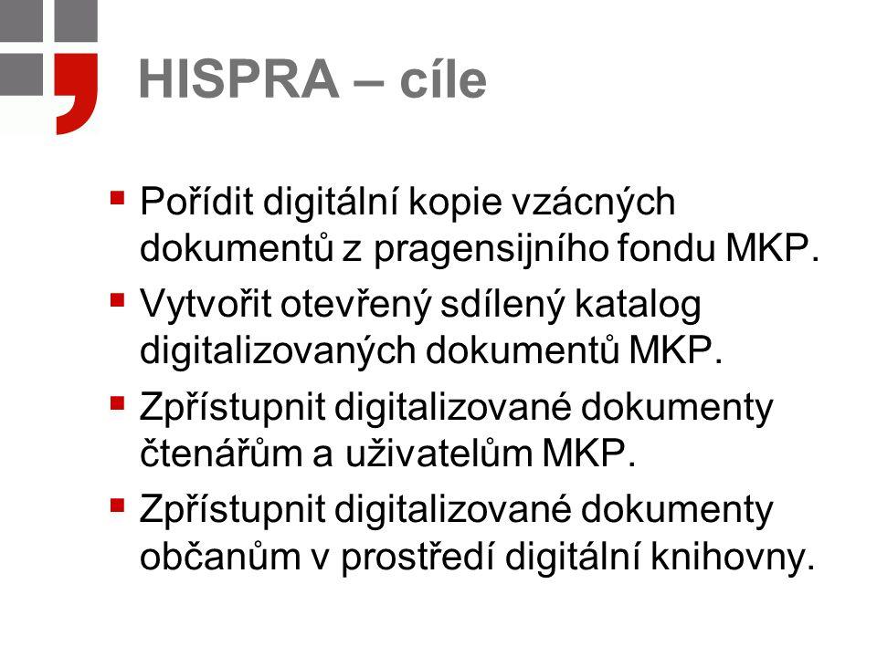 HISPRA – cíle  Pořídit digitální kopie vzácných dokumentů z pragensijního fondu MKP.