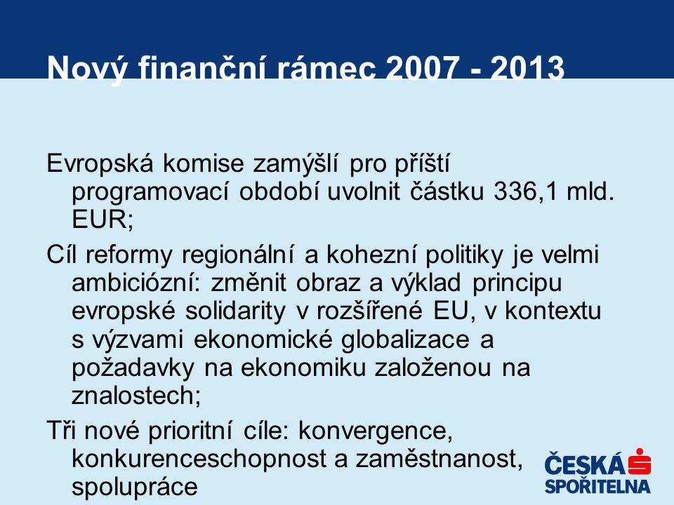 Nový finanční rámec 2007 - 2013 Evropská komise zamýšlí pro příští programovací období uvolnit částku 336,1 mld.
