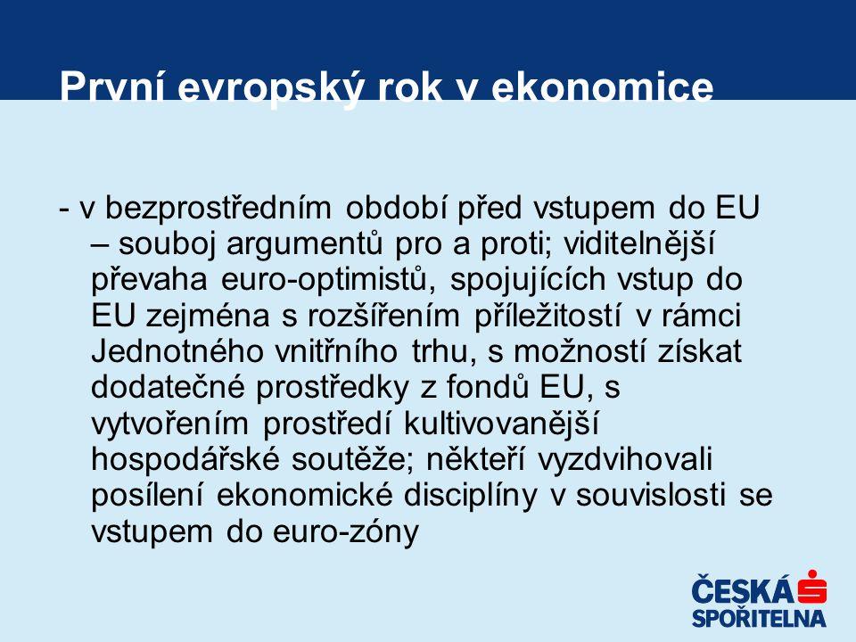 První evropský rok v ekonomice - v bezprostředním období před vstupem do EU – souboj argumentů pro a proti; viditelnější převaha euro-optimistů, spojujících vstup do EU zejména s rozšířením příležitostí v rámci Jednotného vnitřního trhu, s možností získat dodatečné prostředky z fondů EU, s vytvořením prostředí kultivovanější hospodářské soutěže; někteří vyzdvihovali posílení ekonomické disciplíny v souvislosti se vstupem do euro-zóny