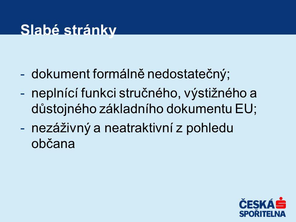 Slabé stránky -dokument formálně nedostatečný; -neplnící funkci stručného, výstižného a důstojného základního dokumentu EU; -nezáživný a neatraktivní z pohledu občana