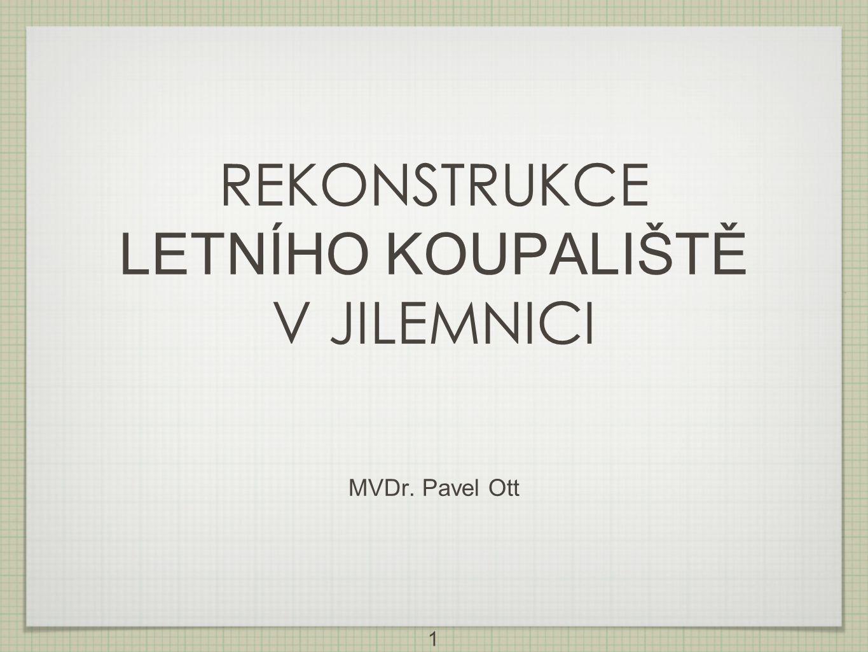 1 MVDr. Pavel Ott REKONSTRUKCE LETNÍHO KOUPALIŠTĚ V JILEMNICI