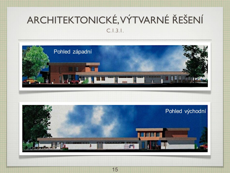 15 Pohled východní Pohled západní ARCHITEKTONICKÉ, VÝTVARNÉ ŘEŠENÍ C.1.3.1.