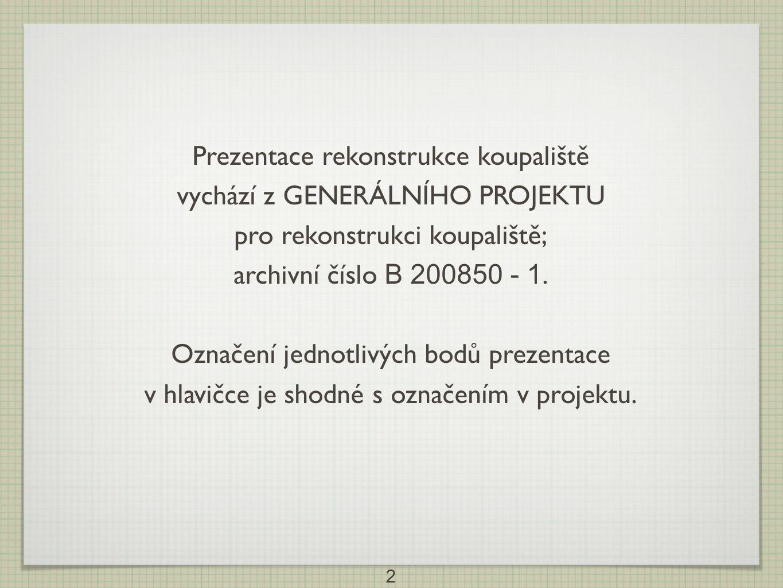 2 Prezentace rekonstrukce koupaliště vychází z GENERÁLNÍHO PROJEKTU pro rekonstrukci koupaliště; archivní číslo B 200850 - 1. Označení jednotlivých bo