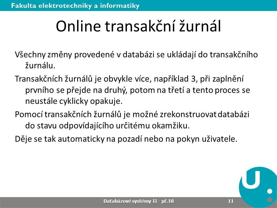 Online transakční žurnál Všechny změny provedené v databázi se ukládají do transakčního žurnálu. Transakčních žurnálů je obvykle více, například 3, př