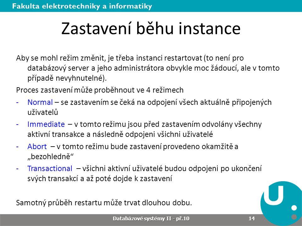 Zastavení běhu instance Aby se mohl režim změnit, je třeba instanci restartovat (to není pro databázový server a jeho administrátora obvykle moc žádou