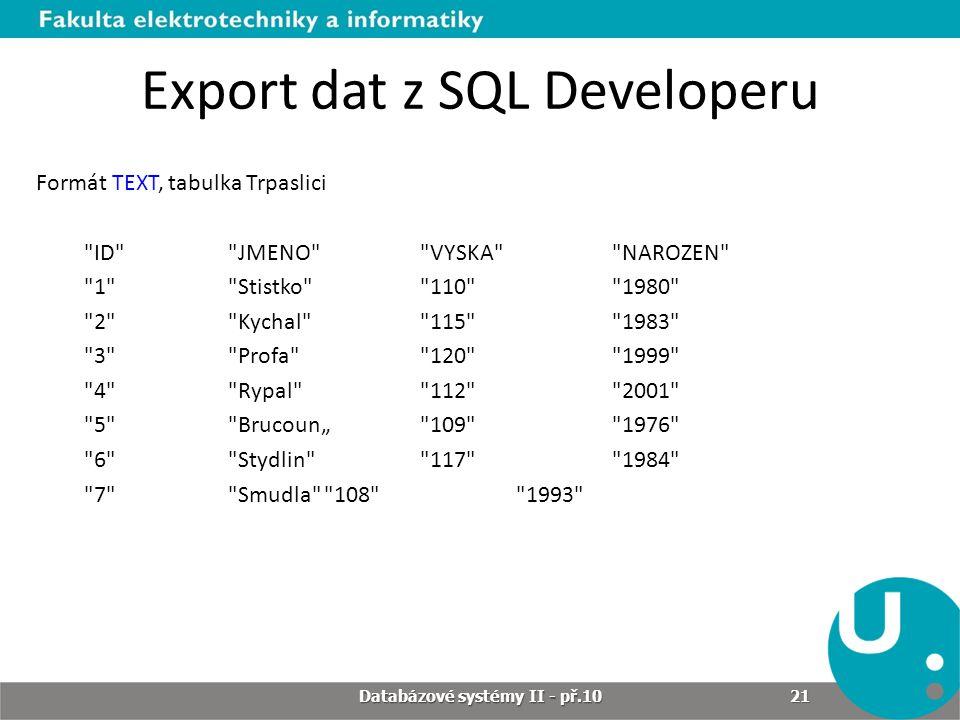 Export dat z SQL Developeru Formát TEXT, tabulka Trpaslici