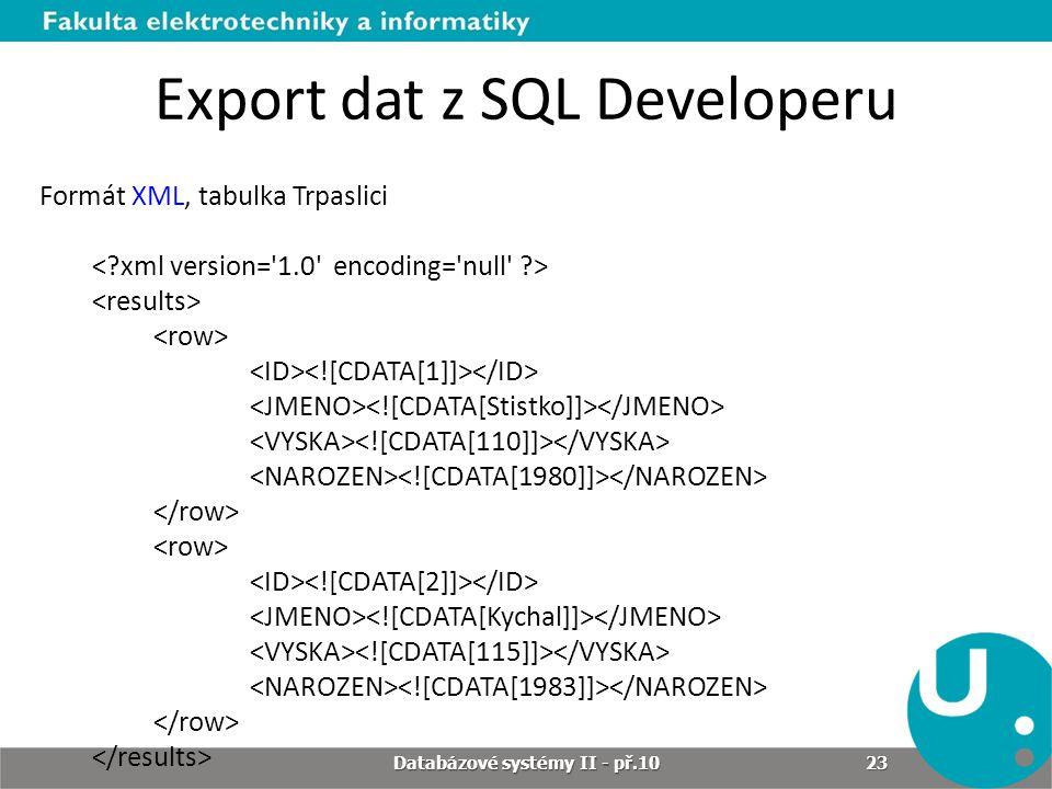 Export dat z SQL Developeru Formát XML, tabulka Trpaslici Databázové systémy II - př.10 23