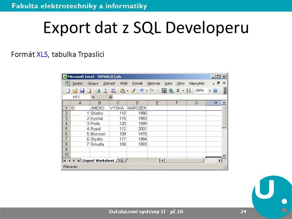 Export dat z SQL Developeru Formát XLS, tabulka Trpaslici Databázové systémy II - př.10 24