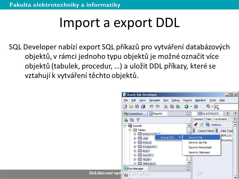 Import a export DDL SQL Developer nabízí export SQL příkazů pro vytváření databázových objektů, v rámci jednoho typu objektů je možné označit více obj