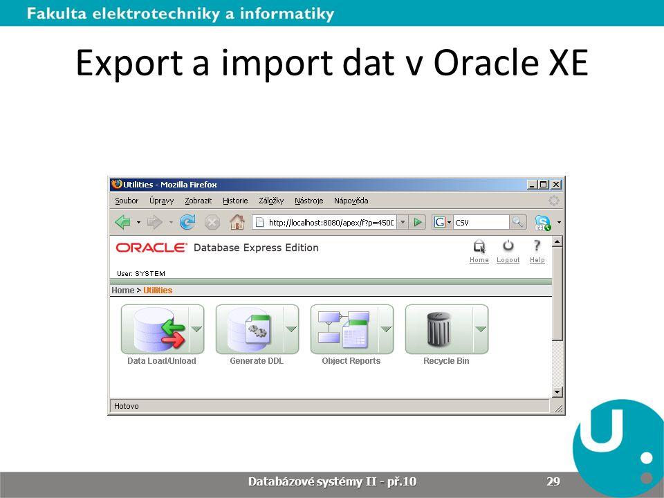 Export a import dat v Oracle XE Databázové systémy II - př.10 29