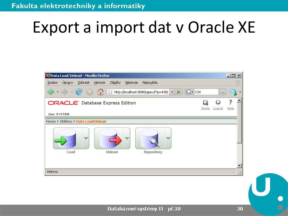 Export a import dat v Oracle XE Databázové systémy II - př.10 30