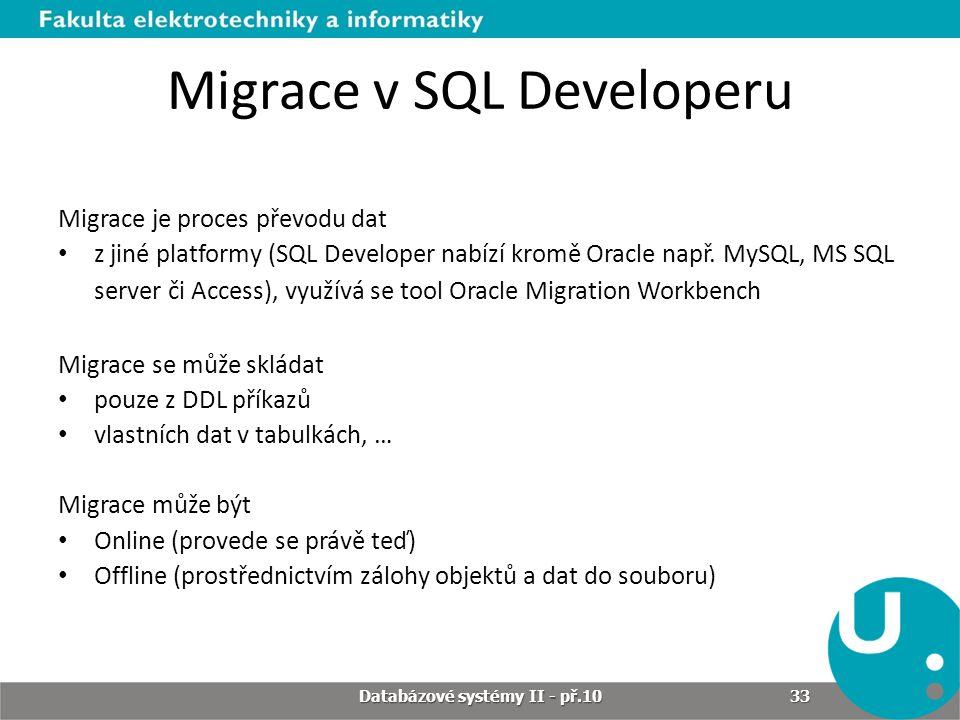 Migrace v SQL Developeru Migrace je proces převodu dat • z jiné platformy (SQL Developer nabízí kromě Oracle např. MySQL, MS SQL server či Access), vy