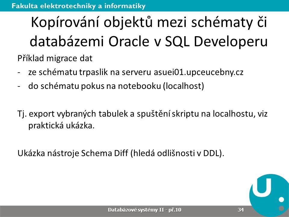 Kopírování objektů mezi schématy či databázemi Oracle v SQL Developeru Příklad migrace dat -ze schématu trpaslik na serveru asuei01.upceucebny.cz -do