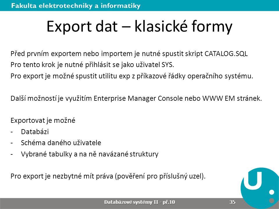 Export dat – klasické formy Před prvním exportem nebo importem je nutné spustit skript CATALOG.SQL Pro tento krok je nutné přihlásit se jako uživatel