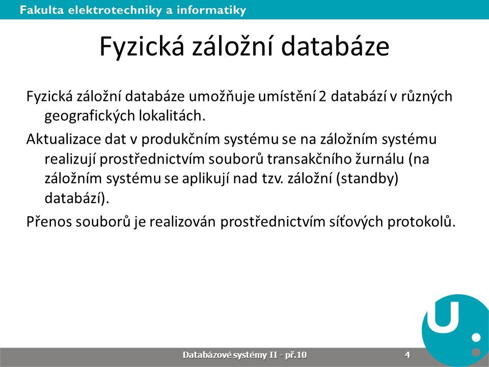 Online transakční žurnál Obnova dat z transakčního žurnálu se může provést například příkazem RECOVER DATABASE UNTIL TIME '2007-04-27 5:00' Databázové systémy II - př.10 15