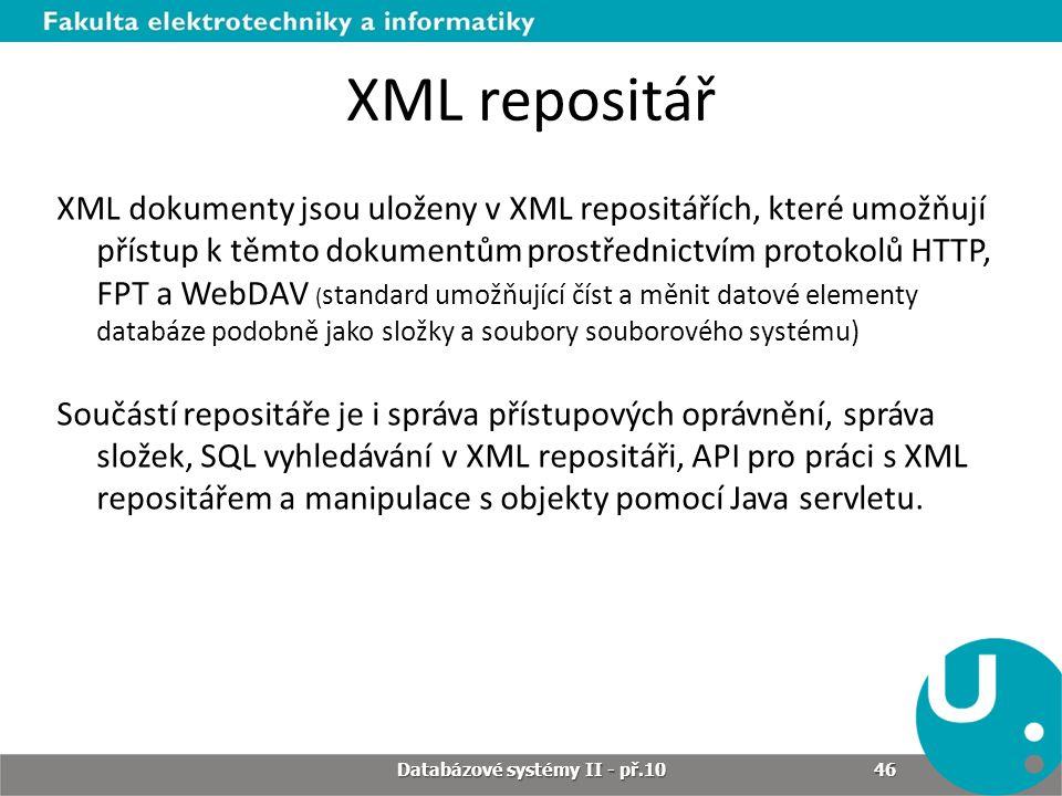XML repositář XML dokumenty jsou uloženy v XML repositářích, které umožňují přístup k těmto dokumentům prostřednictvím protokolů HTTP, FPT a WebDAV (