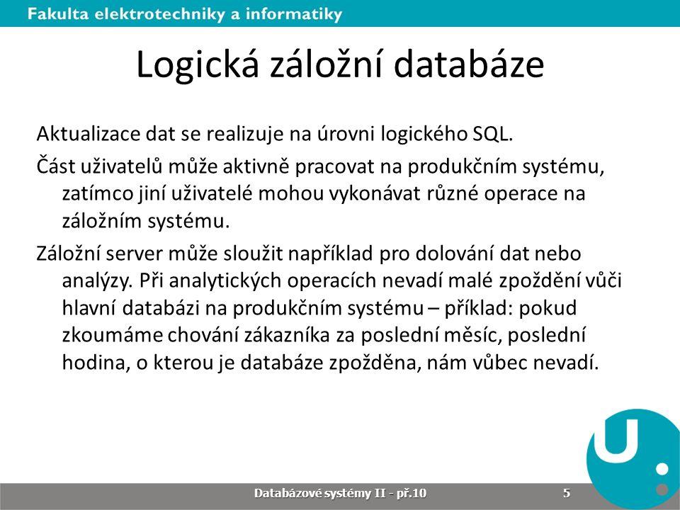 Logická záložní databáze Aktualizace dat se realizuje na úrovni logického SQL. Část uživatelů může aktivně pracovat na produkčním systému, zatímco jin