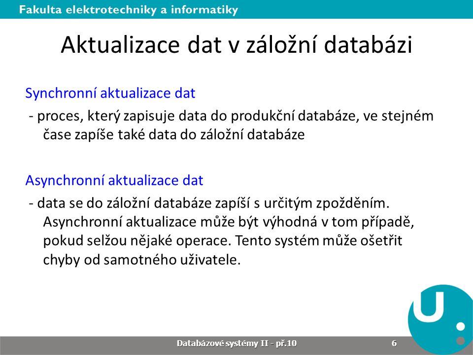 Aktualizace dat v záložní databázi Synchronní aktualizace dat - proces, který zapisuje data do produkční databáze, ve stejném čase zapíše také data do
