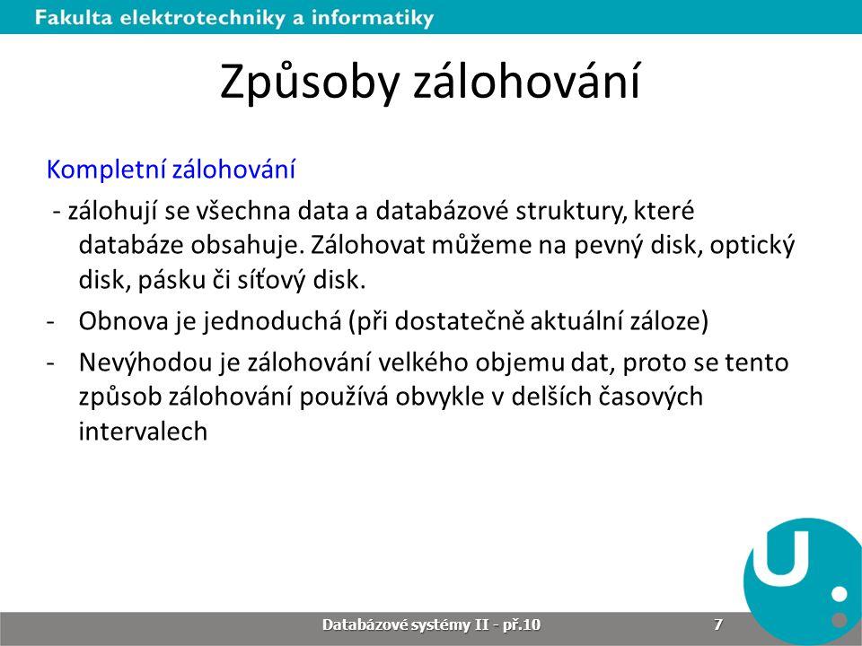Způsoby zálohování Kompletní zálohování - zálohují se všechna data a databázové struktury, které databáze obsahuje. Zálohovat můžeme na pevný disk, op