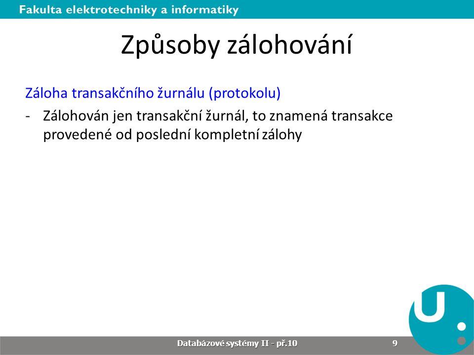 Způsoby zálohování Záloha transakčního žurnálu (protokolu) -Zálohován jen transakční žurnál, to znamená transakce provedené od poslední kompletní zálo