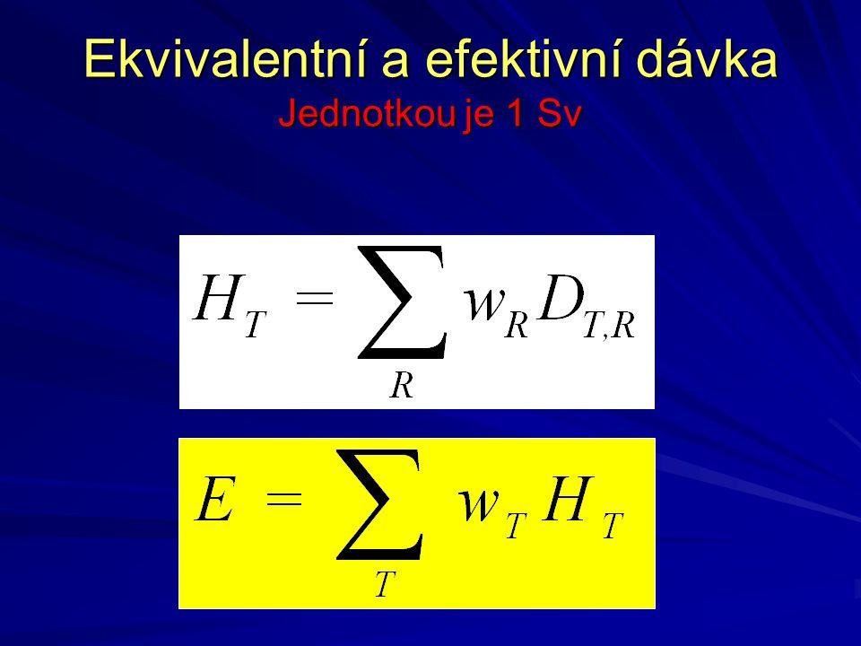 Ekvivalentní a efektivní dávka Jednotkou je 1 Sv